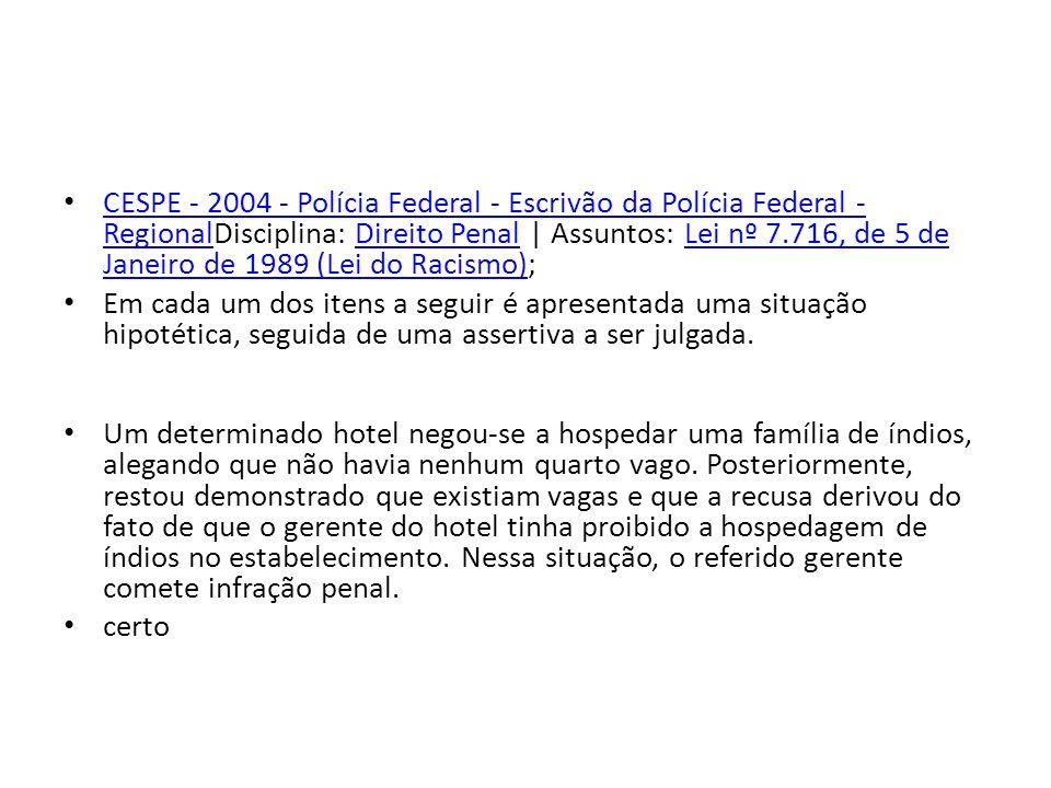CESPE - 2004 - Polícia Federal - Escrivão da Polícia Federal - RegionalDisciplina: Direito Penal | Assuntos: Lei nº 7.716, de 5 de Janeiro de 1989 (Lei do Racismo);