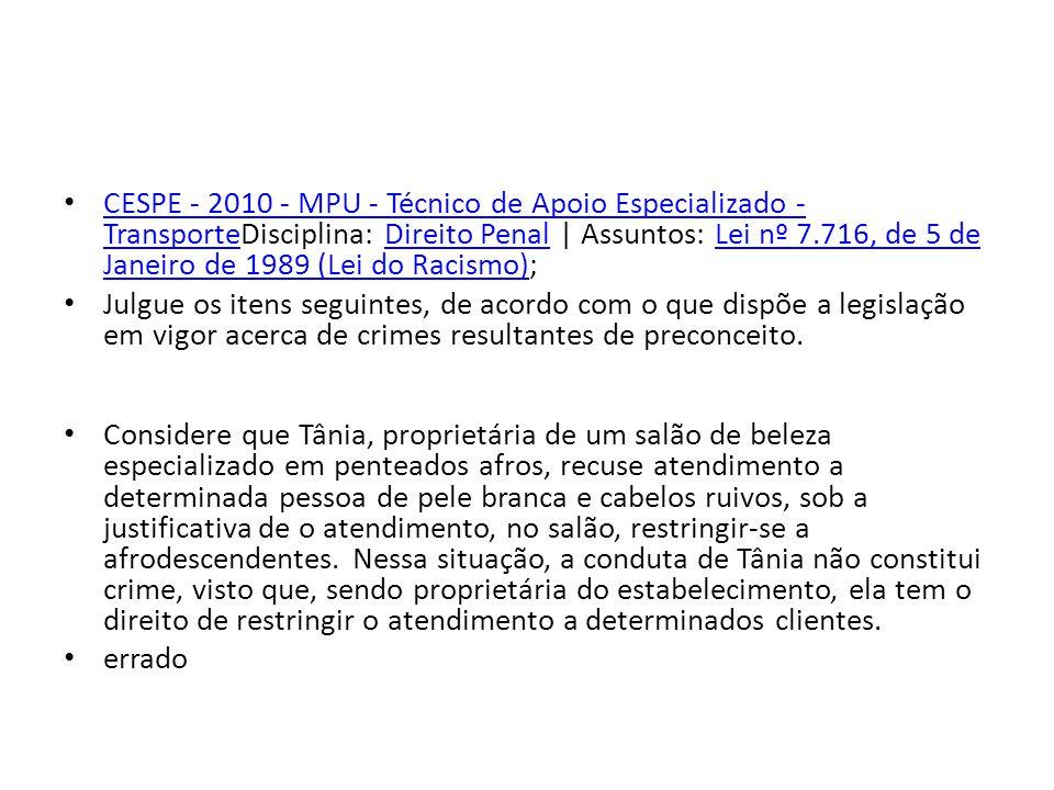 CESPE - 2010 - MPU - Técnico de Apoio Especializado - TransporteDisciplina: Direito Penal | Assuntos: Lei nº 7.716, de 5 de Janeiro de 1989 (Lei do Racismo);