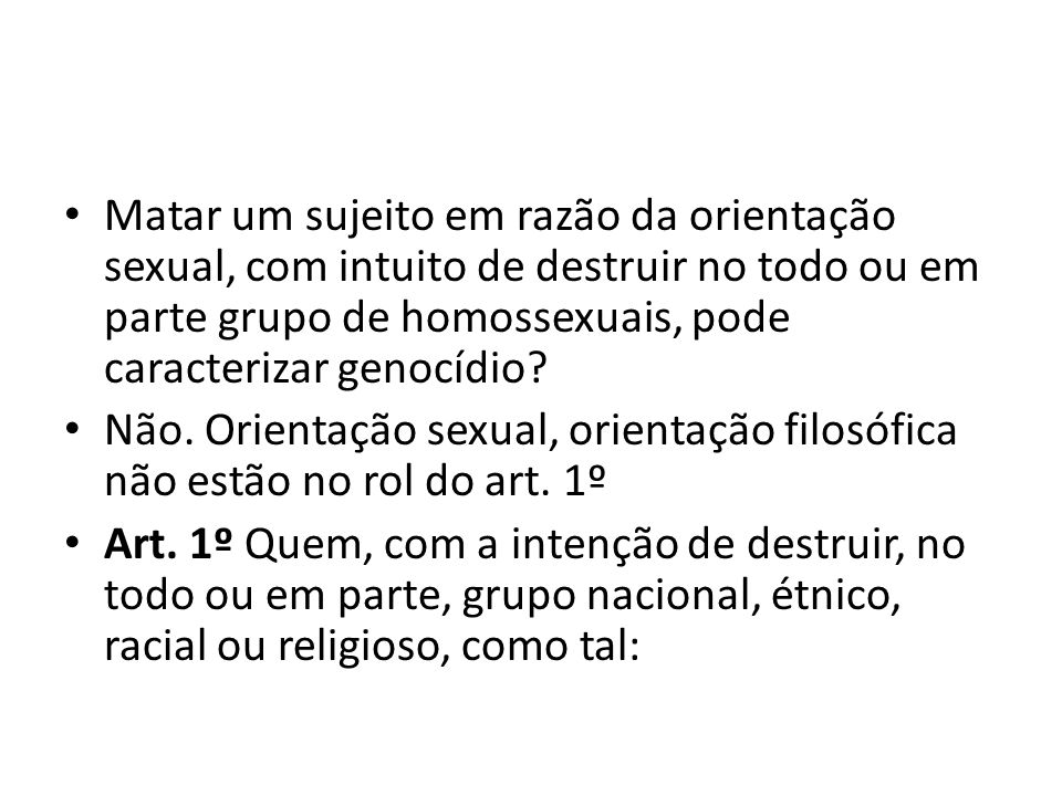 Matar um sujeito em razão da orientação sexual, com intuito de destruir no todo ou em parte grupo de homossexuais, pode caracterizar genocídio