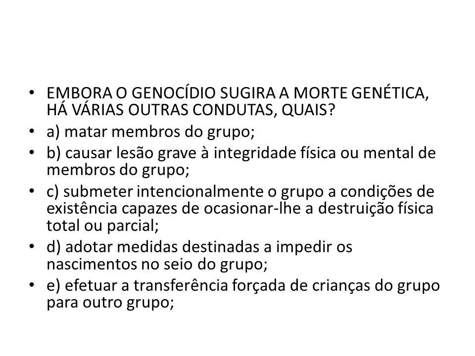 EMBORA O GENOCÍDIO SUGIRA A MORTE GENÉTICA, HÁ VÁRIAS OUTRAS CONDUTAS, QUAIS