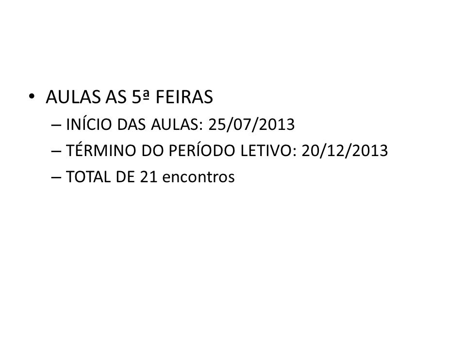 AULAS AS 5ª FEIRAS INÍCIO DAS AULAS: 25/07/2013