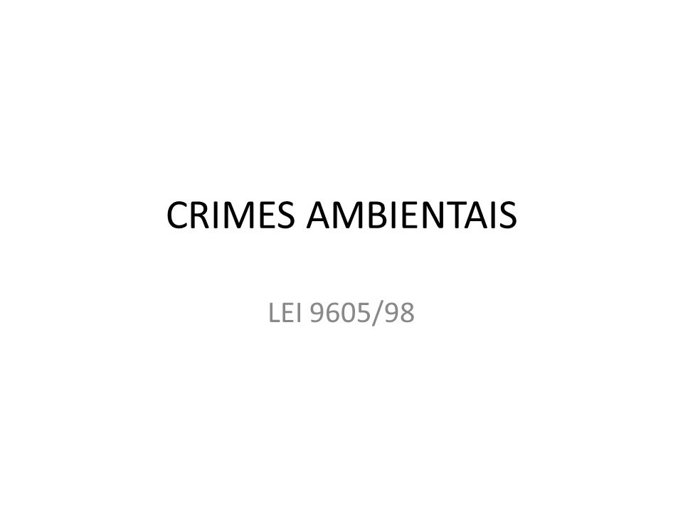 CRIMES AMBIENTAIS LEI 9605/98
