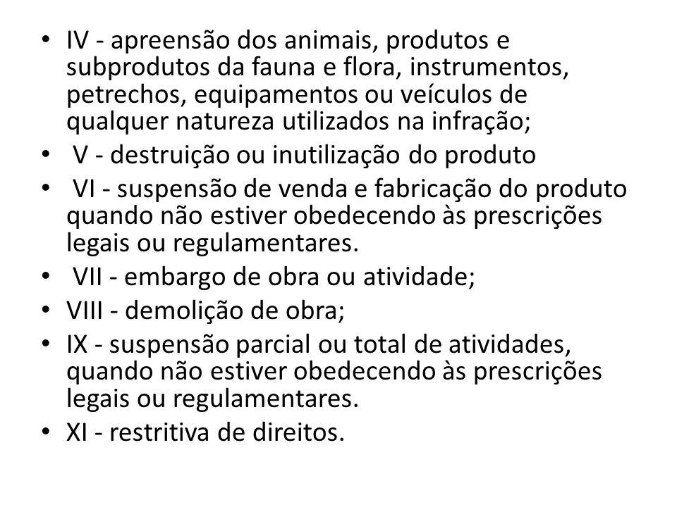 IV - apreensão dos animais, produtos e subprodutos da fauna e flora, instrumentos, petrechos, equipamentos ou veículos de qualquer natureza utilizados na infração;