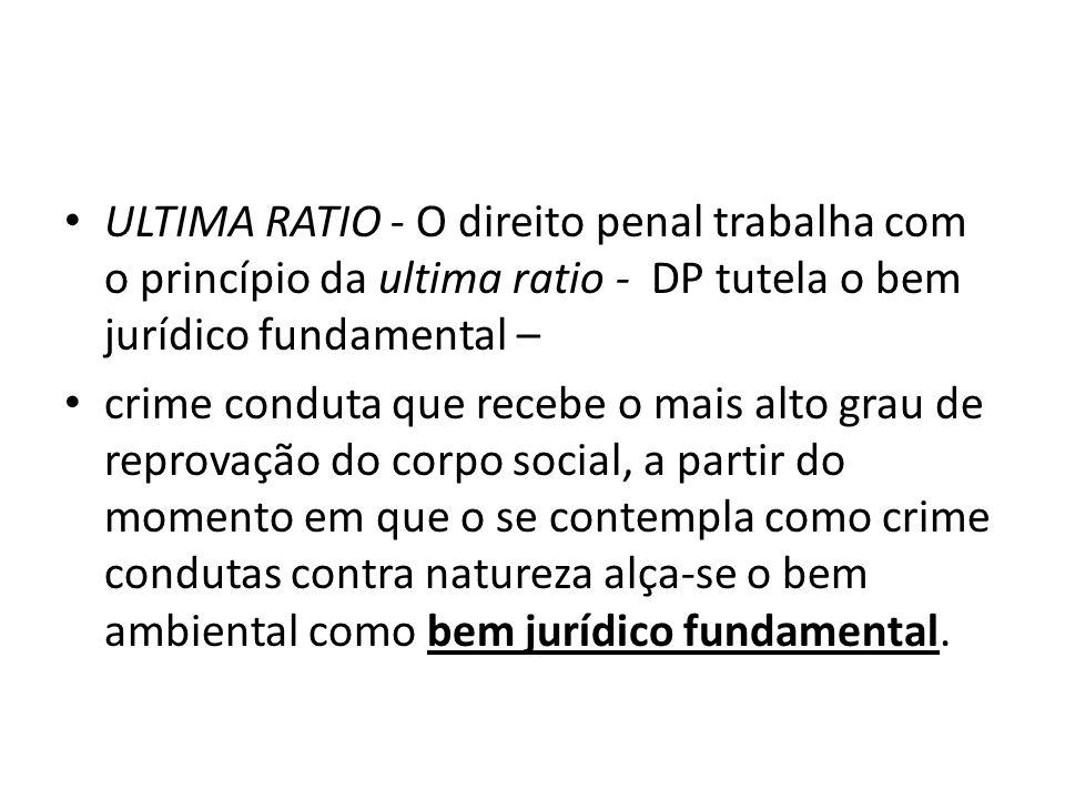 ULTIMA RATIO - O direito penal trabalha com o princípio da ultima ratio - DP tutela o bem jurídico fundamental –