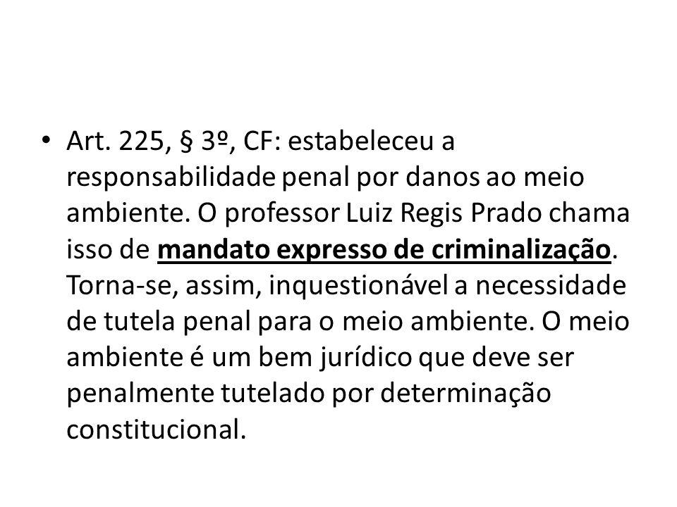 Art.225, § 3º, CF: estabeleceu a responsabilidade penal por danos ao meio ambiente.