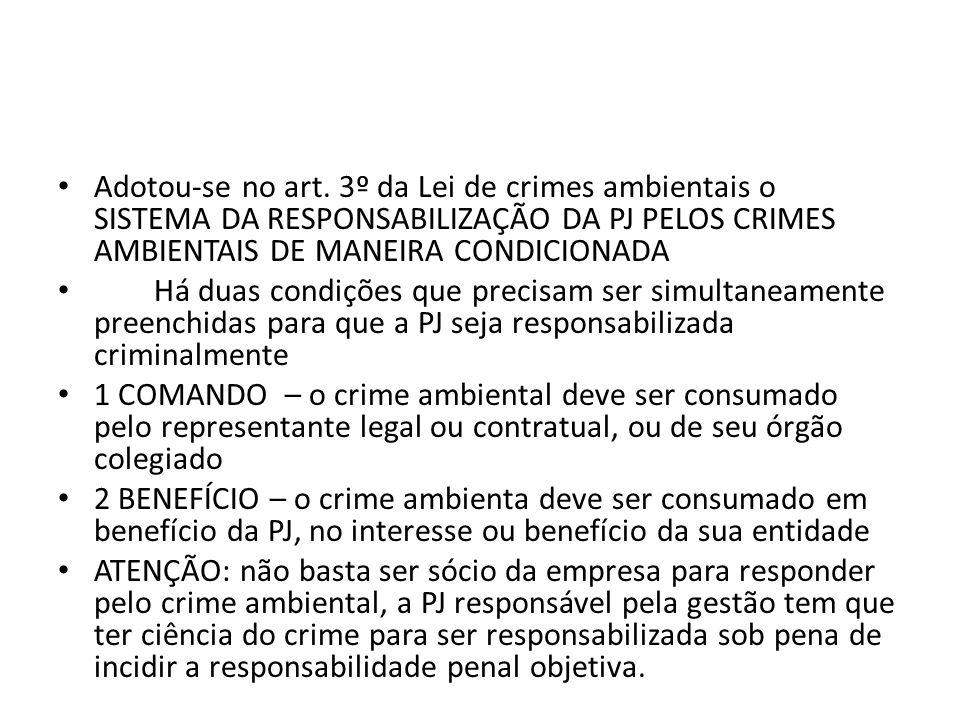 Adotou-se no art. 3º da Lei de crimes ambientais o SISTEMA DA RESPONSABILIZAÇÃO DA PJ PELOS CRIMES AMBIENTAIS DE MANEIRA CONDICIONADA