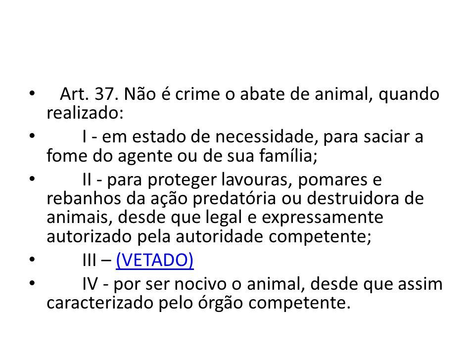 Art. 37. Não é crime o abate de animal, quando realizado: