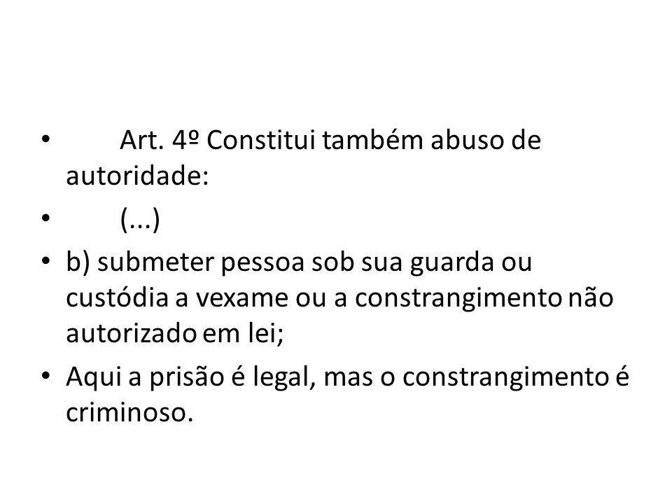 Art. 4º Constitui também abuso de autoridade: