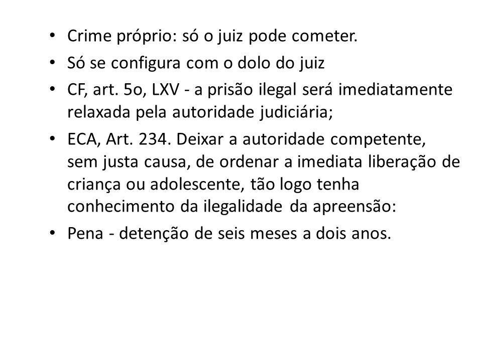 Crime próprio: só o juiz pode cometer.