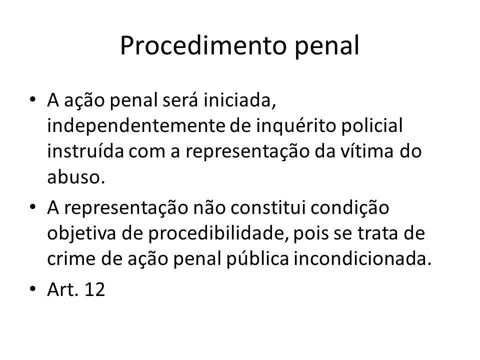 Procedimento penalA ação penal será iniciada, independentemente de inquérito policial instruída com a representação da vítima do abuso.