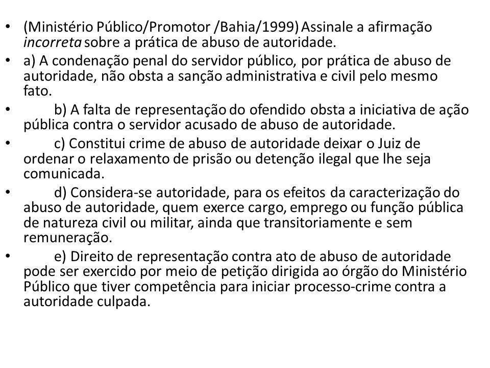 (Ministério Público/Promotor /Bahia/1999) Assinale a afirmação incorreta sobre a prática de abuso de autoridade.