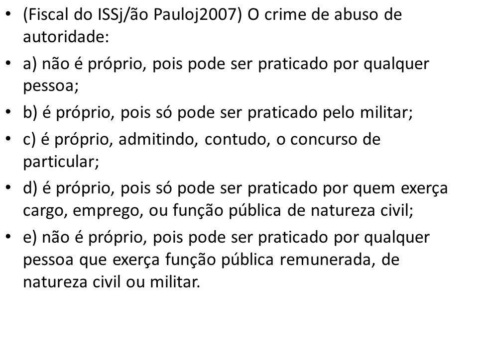 (Fiscal do ISSj/ão Pauloj2007) O crime de abuso de autoridade: