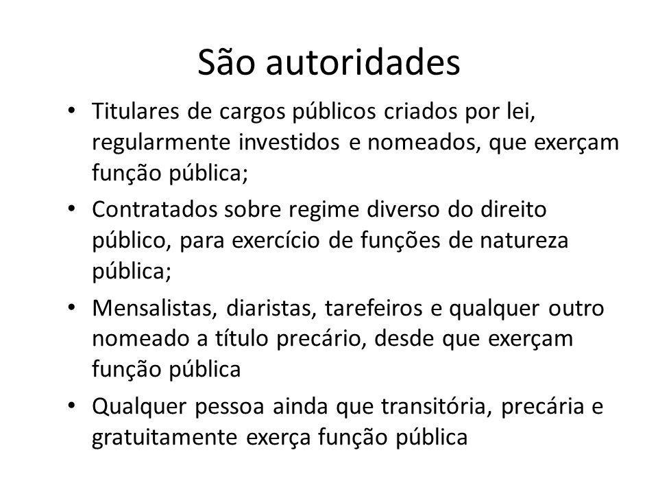 São autoridades Titulares de cargos públicos criados por lei, regularmente investidos e nomeados, que exerçam função pública;