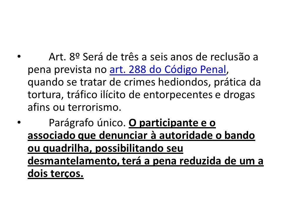 Art. 8º Será de três a seis anos de reclusão a pena prevista no art