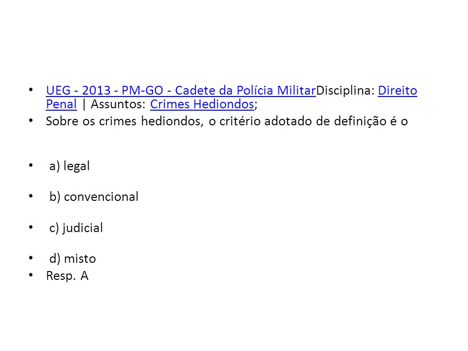 UEG - 2013 - PM-GO - Cadete da Polícia MilitarDisciplina: Direito Penal | Assuntos: Crimes Hediondos;