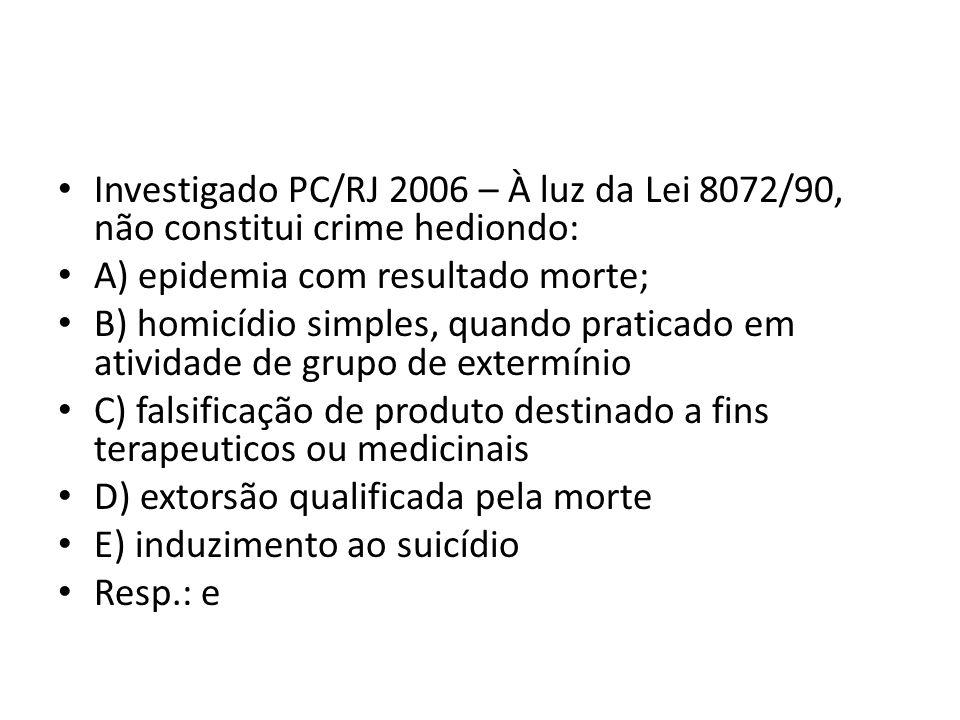 Investigado PC/RJ 2006 – À luz da Lei 8072/90, não constitui crime hediondo:
