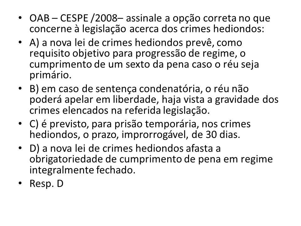 OAB – CESPE /2008– assinale a opção correta no que concerne à legislação acerca dos crimes hediondos: