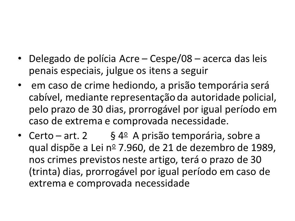 Delegado de polícia Acre – Cespe/08 – acerca das leis penais especiais, julgue os itens a seguir