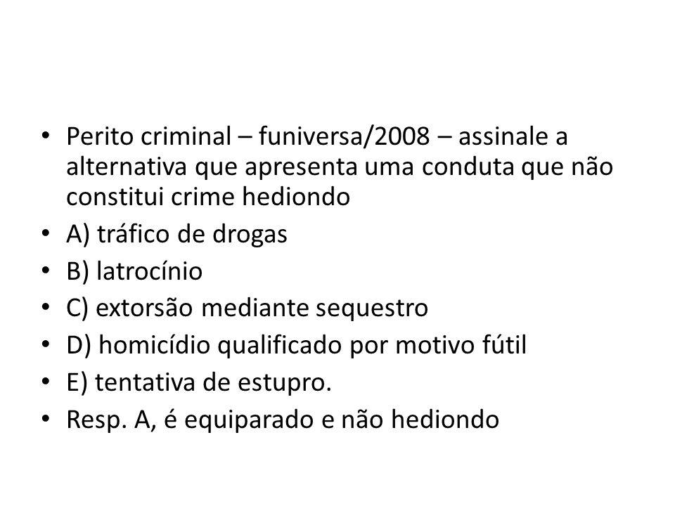 Perito criminal – funiversa/2008 – assinale a alternativa que apresenta uma conduta que não constitui crime hediondo