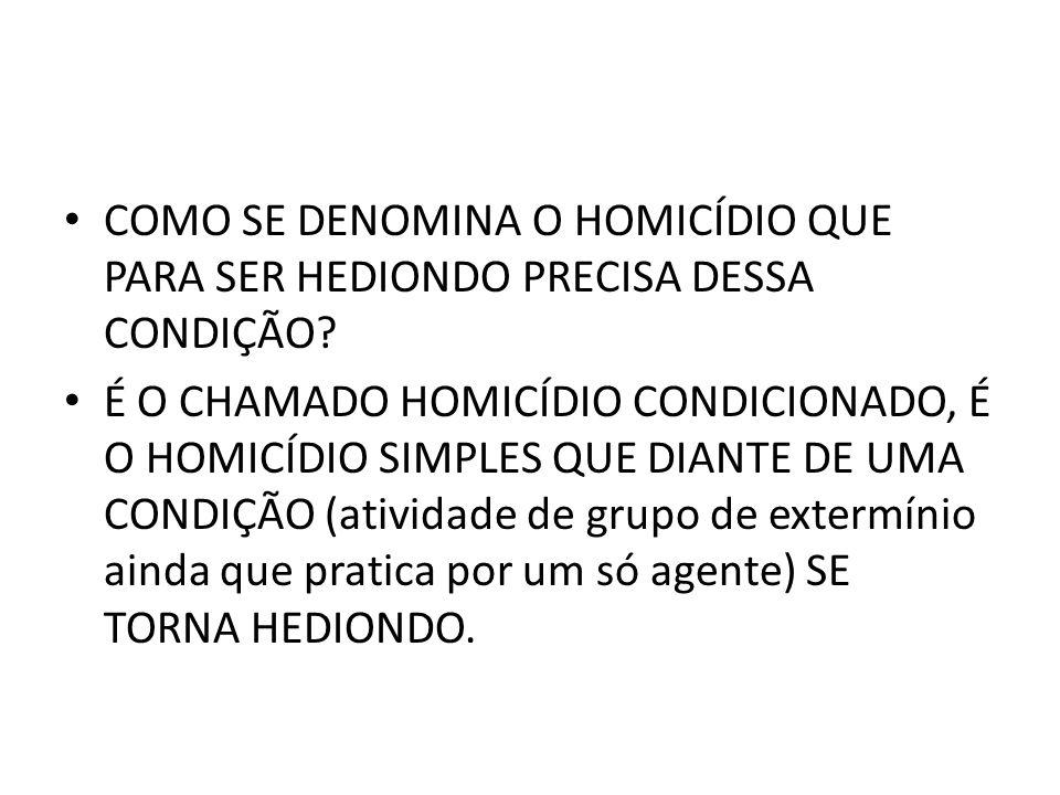 COMO SE DENOMINA O HOMICÍDIO QUE PARA SER HEDIONDO PRECISA DESSA CONDIÇÃO