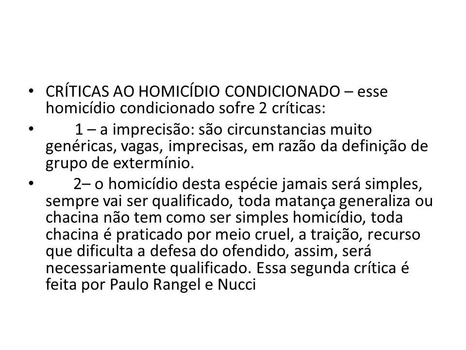 CRÍTICAS AO HOMICÍDIO CONDICIONADO – esse homicídio condicionado sofre 2 críticas: