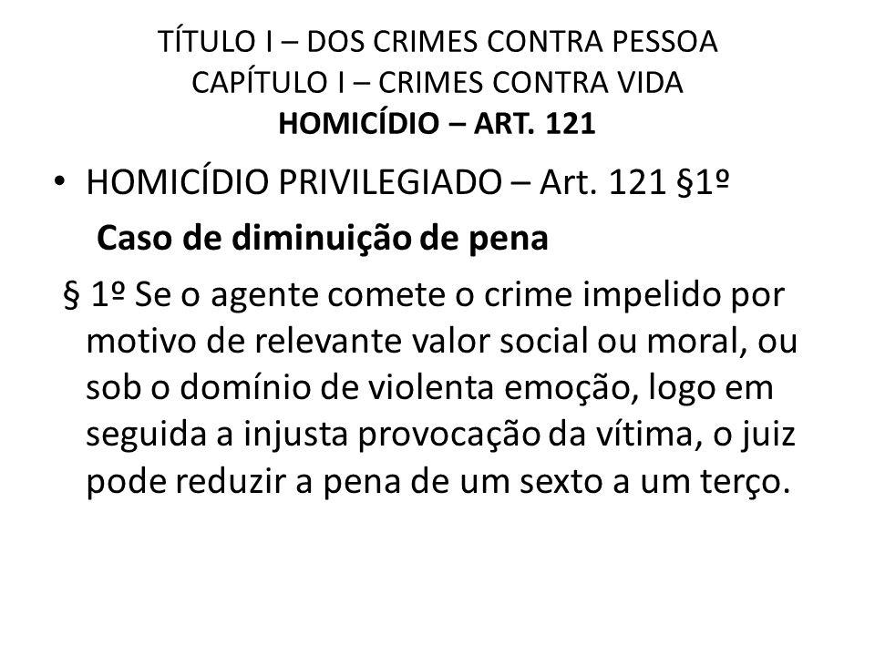 HOMICÍDIO PRIVILEGIADO – Art. 121 §1º Caso de diminuição de pena