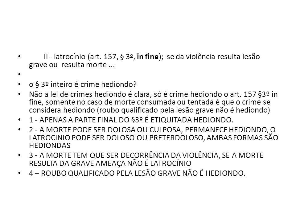 II - latrocínio (art. 157, § 3o, in fine); se da violência resulta lesão grave ou resulta morte ...