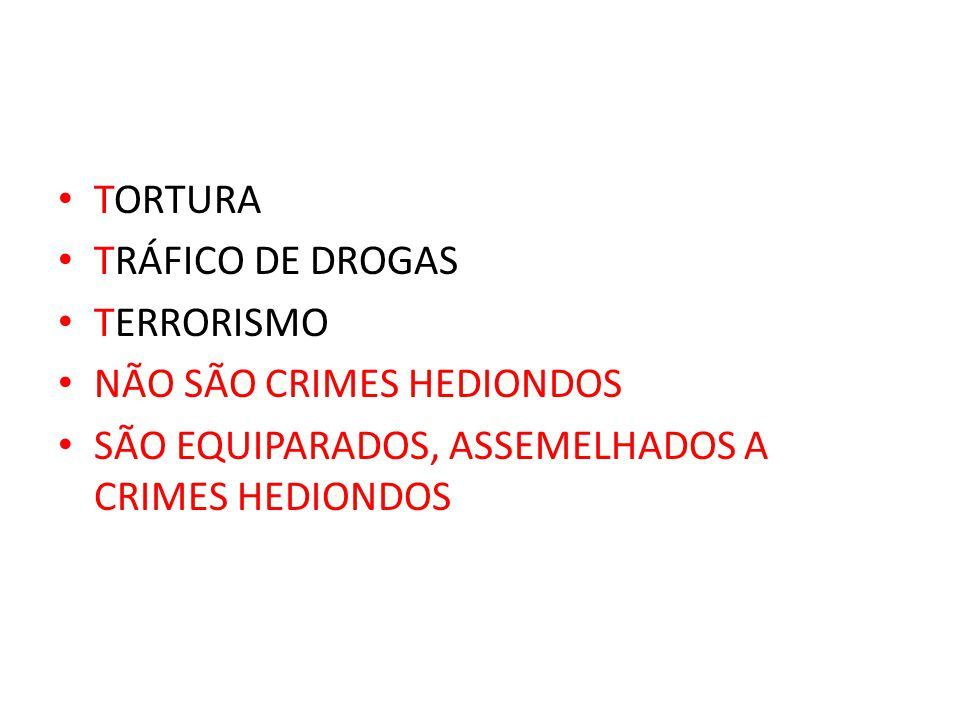 TORTURA TRÁFICO DE DROGAS. TERRORISMO. NÃO SÃO CRIMES HEDIONDOS.