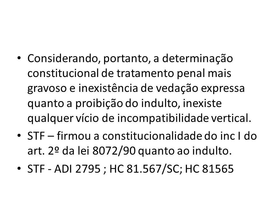 Considerando, portanto, a determinação constitucional de tratamento penal mais gravoso e inexistência de vedação expressa quanto a proibição do indulto, inexiste qualquer vício de incompatibilidade vertical.