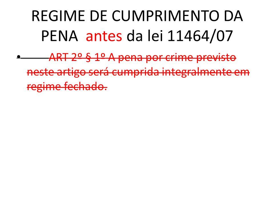 REGIME DE CUMPRIMENTO DA PENA antes da lei 11464/07