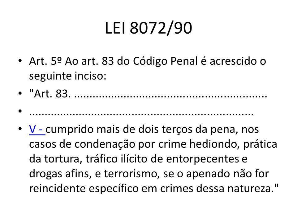 LEI 8072/90 Art. 5º Ao art. 83 do Código Penal é acrescido o seguinte inciso: