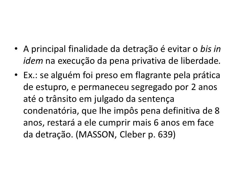 A principal finalidade da detração é evitar o bis in idem na execução da pena privativa de liberdade.