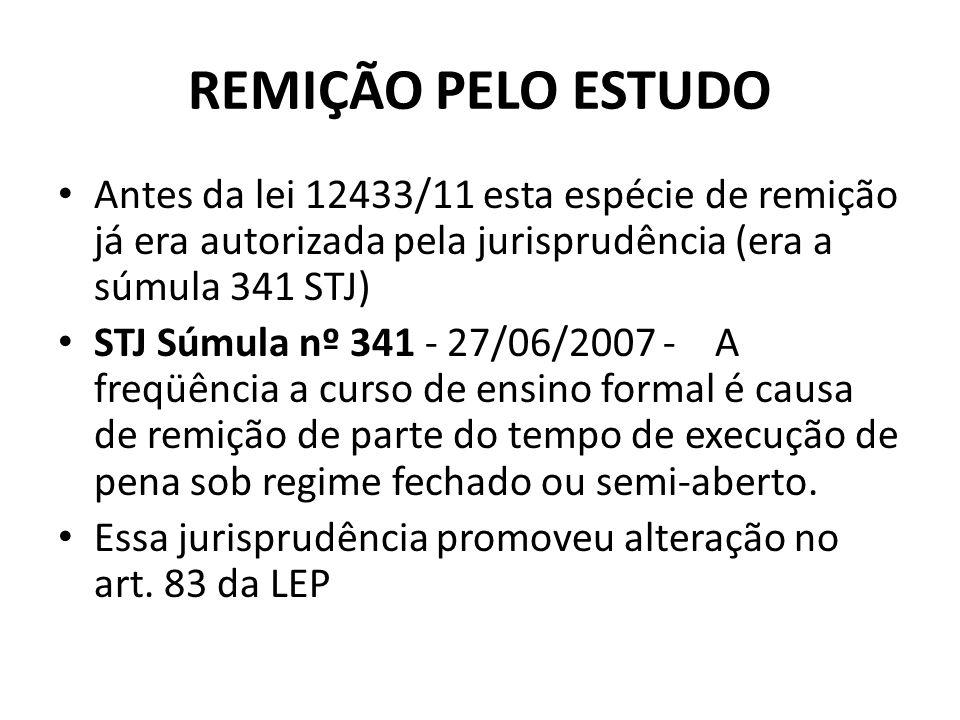 REMIÇÃO PELO ESTUDOAntes da lei 12433/11 esta espécie de remição já era autorizada pela jurisprudência (era a súmula 341 STJ)