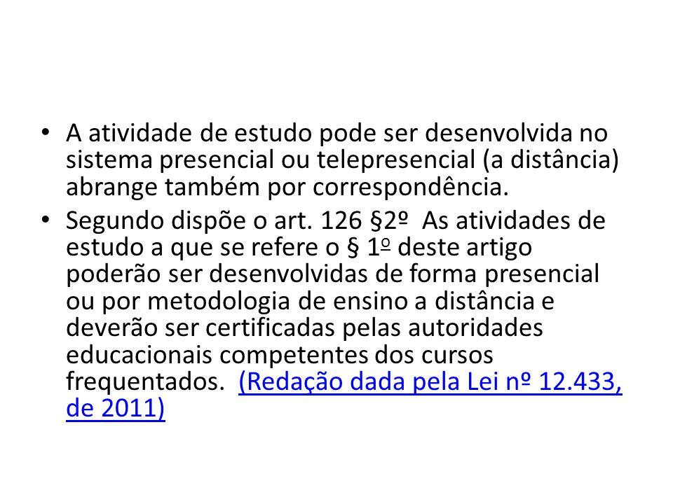 A atividade de estudo pode ser desenvolvida no sistema presencial ou telepresencial (a distância) abrange também por correspondência.