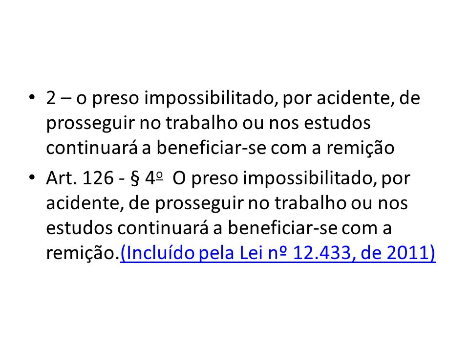 2 – o preso impossibilitado, por acidente, de prosseguir no trabalho ou nos estudos continuará a beneficiar-se com a remição