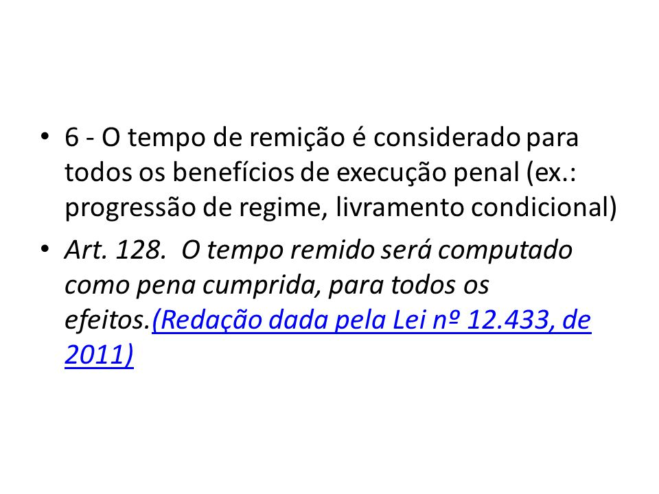 6 - O tempo de remição é considerado para todos os benefícios de execução penal (ex.: progressão de regime, livramento condicional)