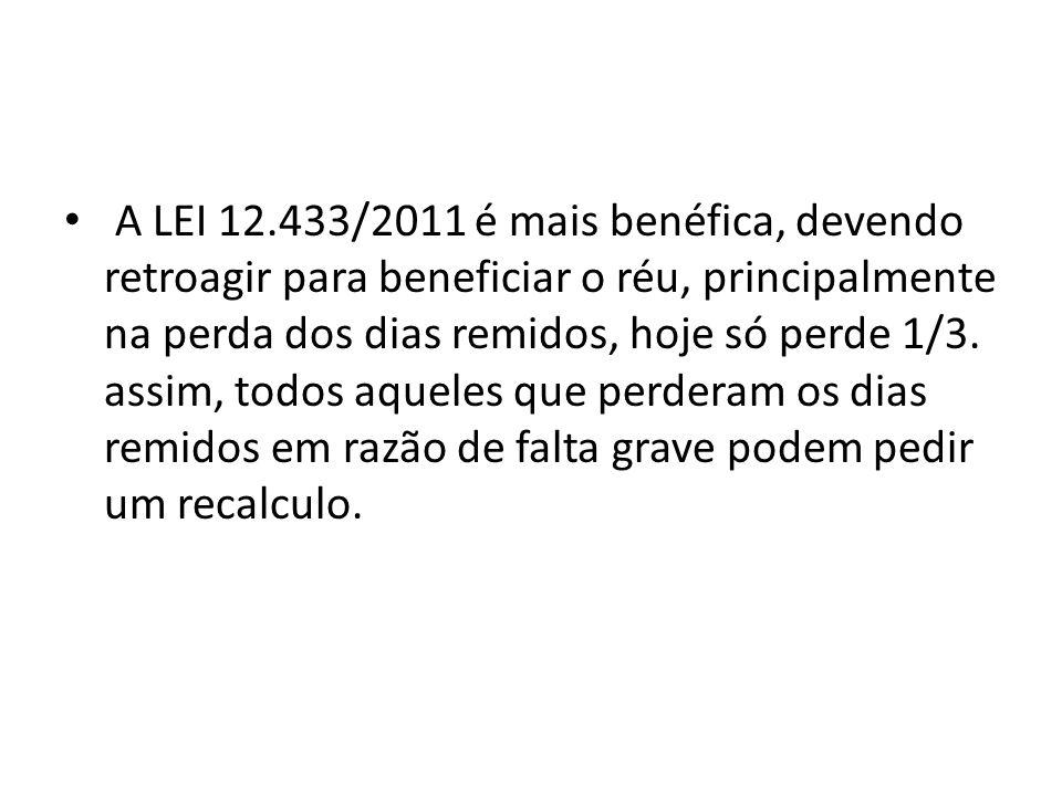 A LEI 12.433/2011 é mais benéfica, devendo retroagir para beneficiar o réu, principalmente na perda dos dias remidos, hoje só perde 1/3.