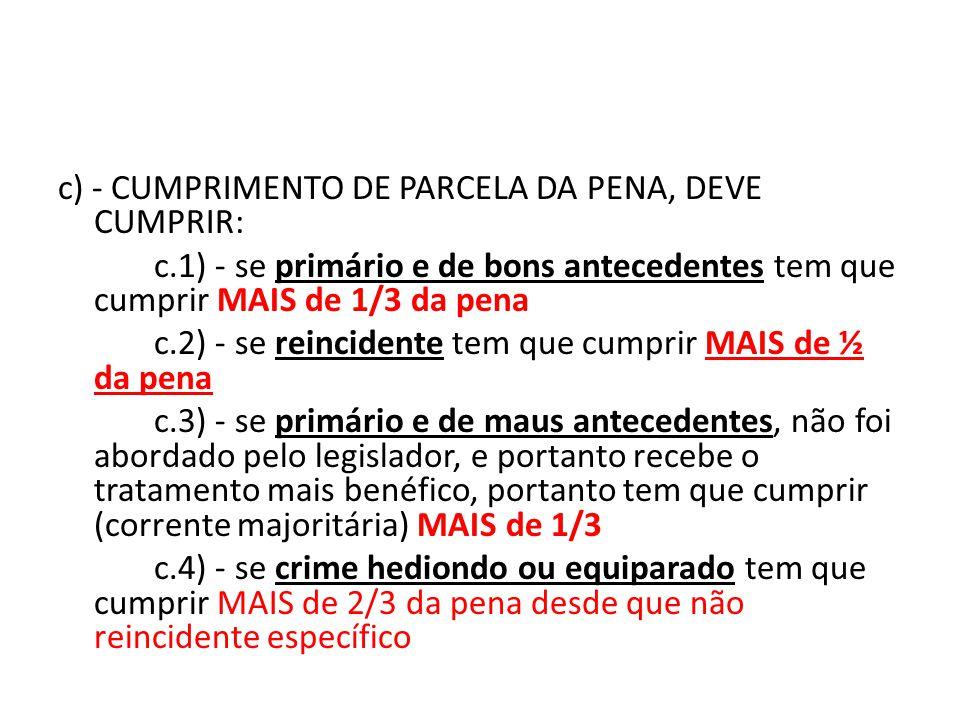 c) - CUMPRIMENTO DE PARCELA DA PENA, DEVE CUMPRIR: