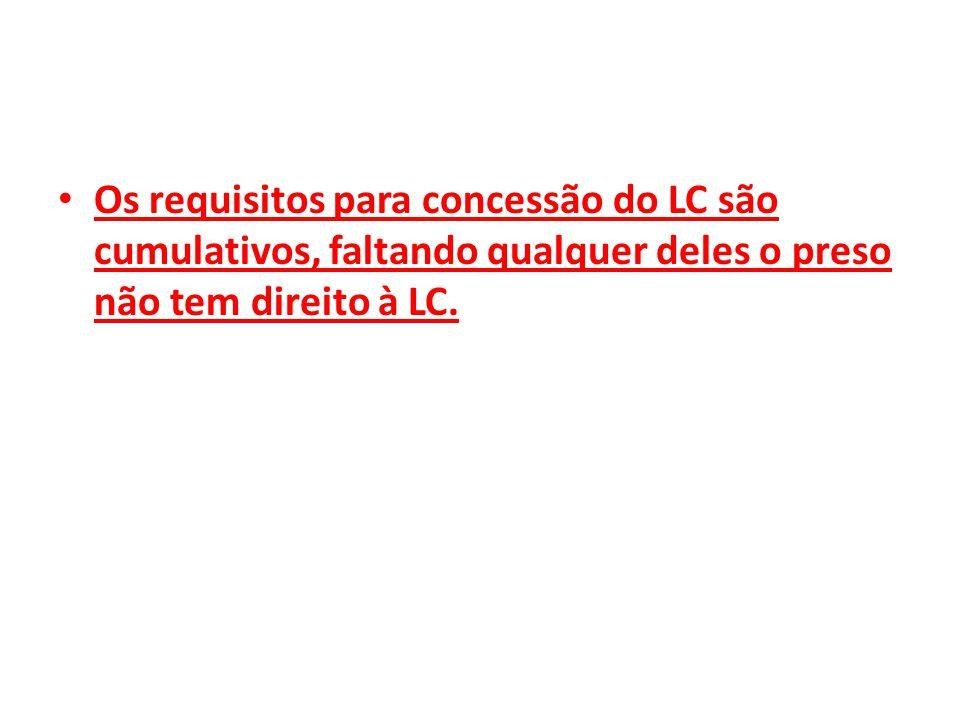 Os requisitos para concessão do LC são cumulativos, faltando qualquer deles o preso não tem direito à LC.