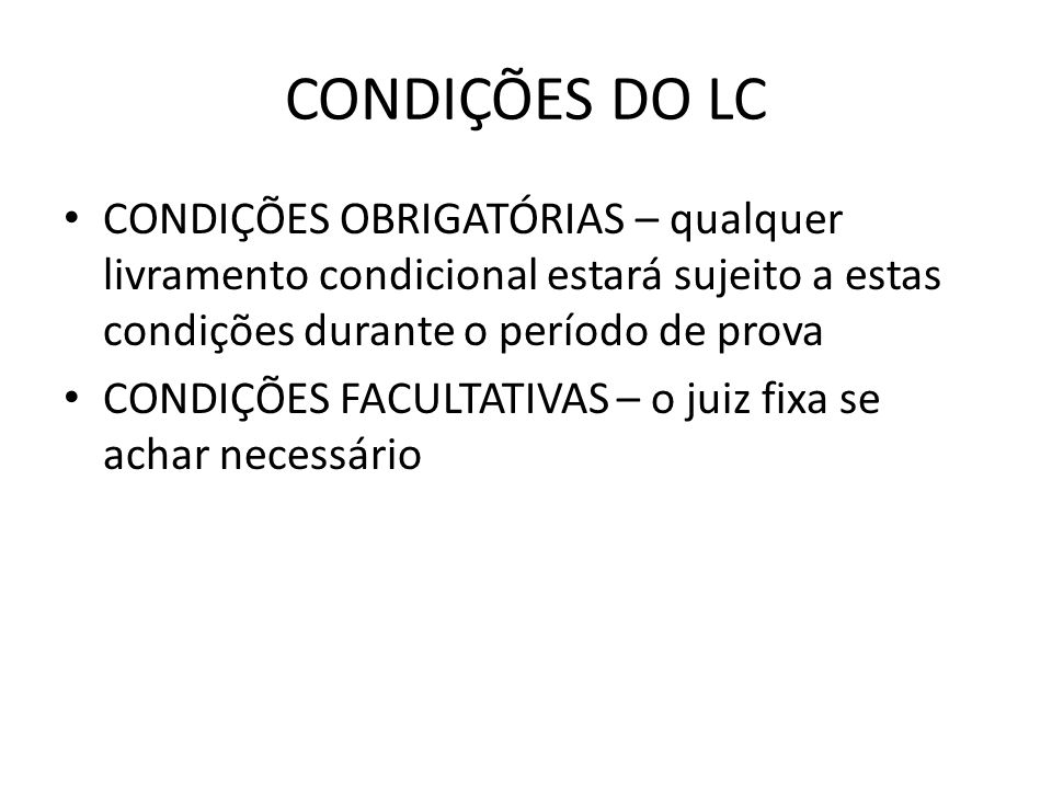 CONDIÇÕES DO LC CONDIÇÕES OBRIGATÓRIAS – qualquer livramento condicional estará sujeito a estas condições durante o período de prova.
