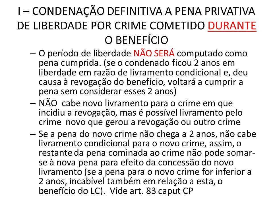 I – CONDENAÇÃO DEFINITIVA A PENA PRIVATIVA DE LIBERDADE POR CRIME COMETIDO DURANTE O BENEFÍCIO