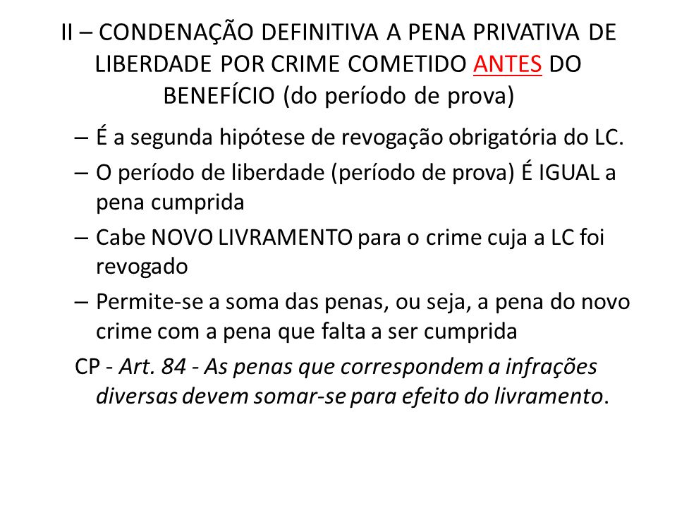 II – CONDENAÇÃO DEFINITIVA A PENA PRIVATIVA DE LIBERDADE POR CRIME COMETIDO ANTES DO BENEFÍCIO (do período de prova)