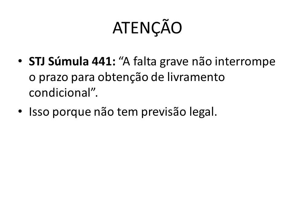 ATENÇÃO STJ Súmula 441: A falta grave não interrompe o prazo para obtenção de livramento condicional .