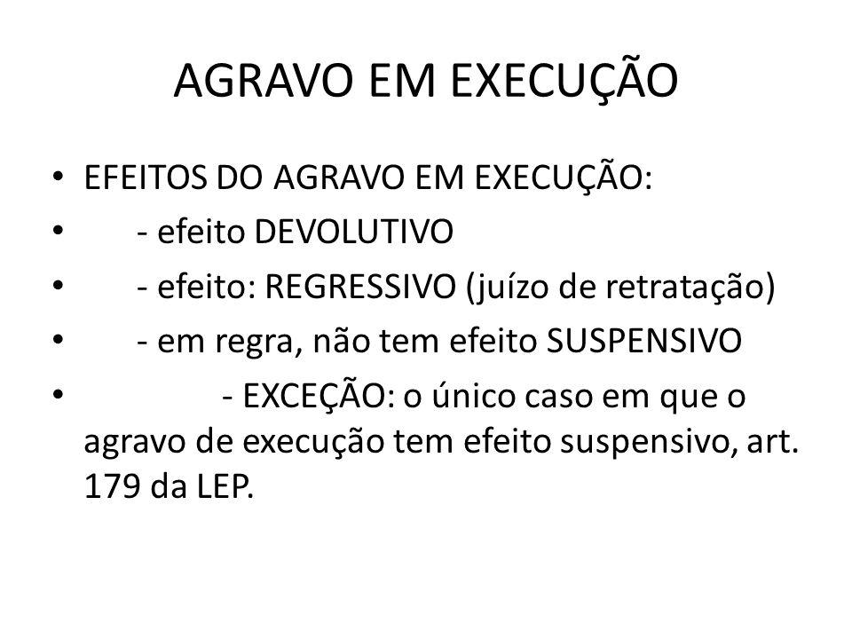 AGRAVO EM EXECUÇÃO EFEITOS DO AGRAVO EM EXECUÇÃO: - efeito DEVOLUTIVO