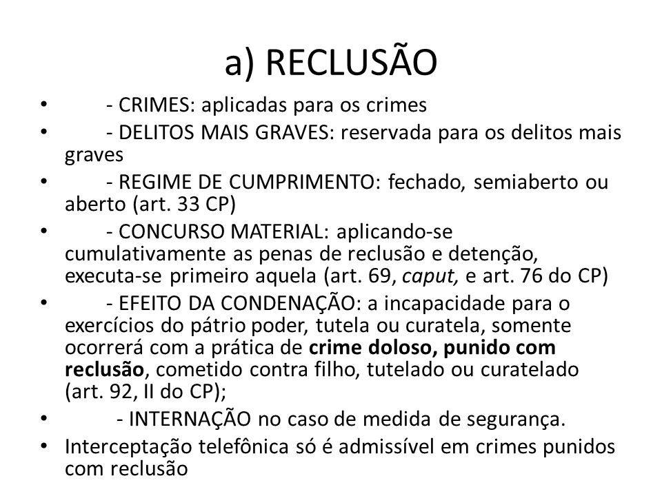 a) RECLUSÃO - CRIMES: aplicadas para os crimes