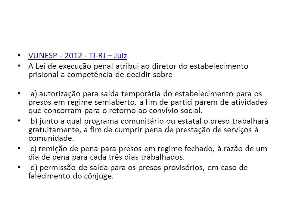 VUNESP - 2012 - TJ-RJ – Juiz A Lei de execução penal atribui ao diretor do estabelecimento prisional a competência de decidir sobre.