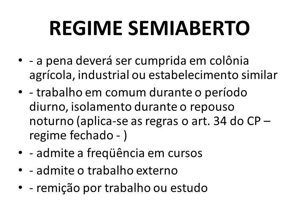 REGIME SEMIABERTO - a pena deverá ser cumprida em colônia agrícola, industrial ou estabelecimento similar.