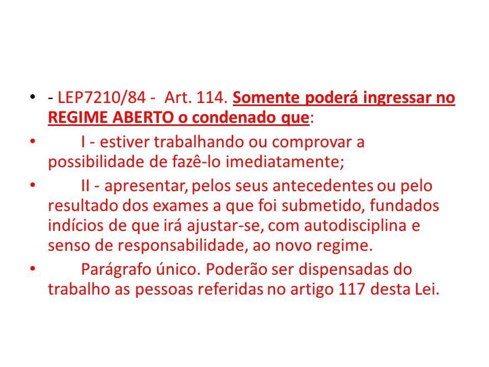 - LEP7210/84 - Art. 114. Somente poderá ingressar no REGIME ABERTO o condenado que:
