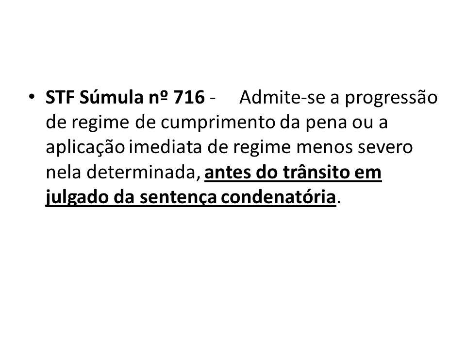 STF Súmula nº 716 - Admite-se a progressão de regime de cumprimento da pena ou a aplicação imediata de regime menos severo nela determinada, antes do trânsito em julgado da sentença condenatória.