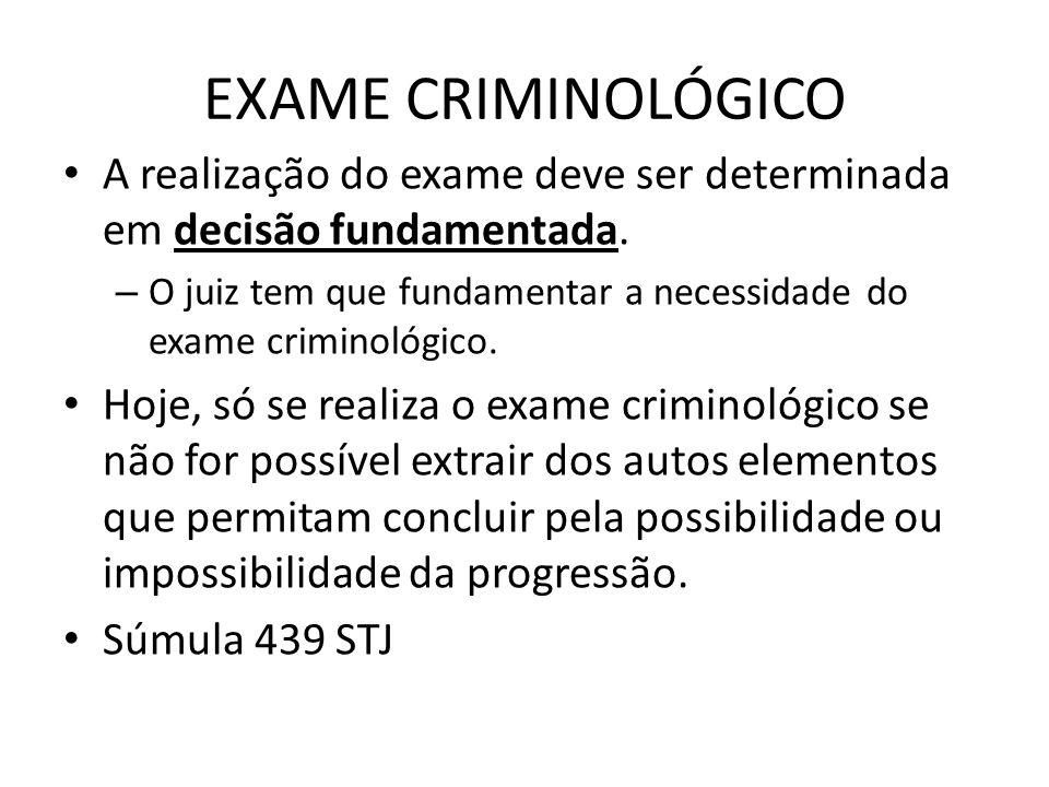 EXAME CRIMINOLÓGICO A realização do exame deve ser determinada em decisão fundamentada.